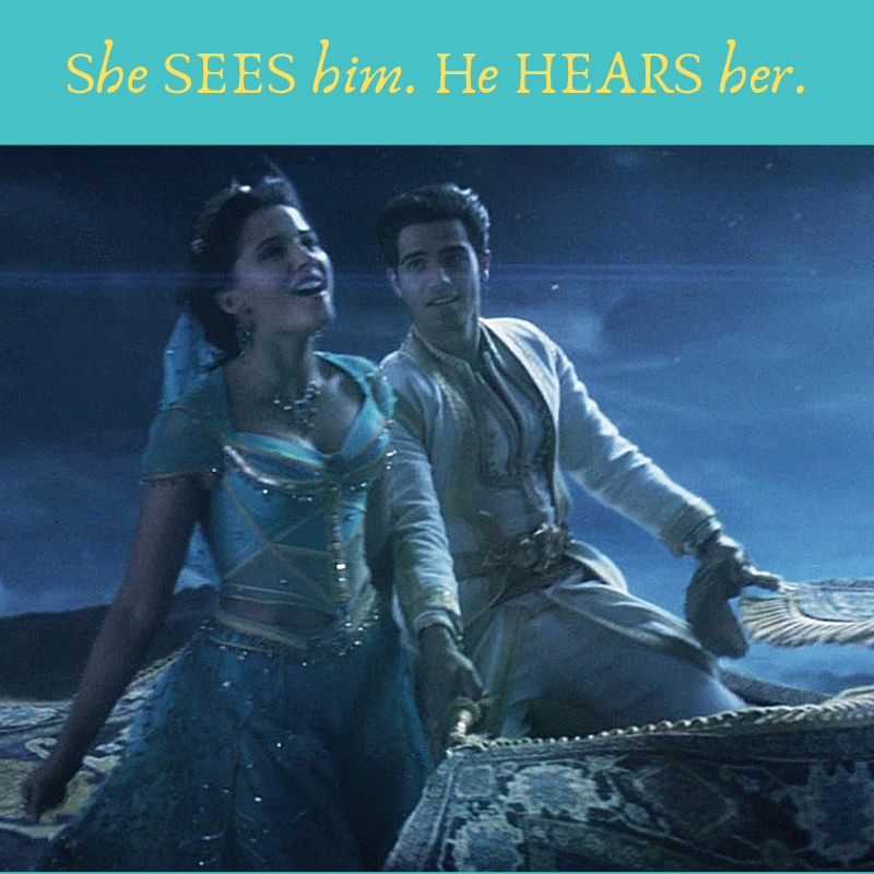 She SEES him. He HEARS her Aladdin