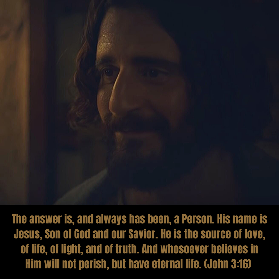 The answer is, and always has been, a Person. His name is Jesus, Son of God and Savior of the World.